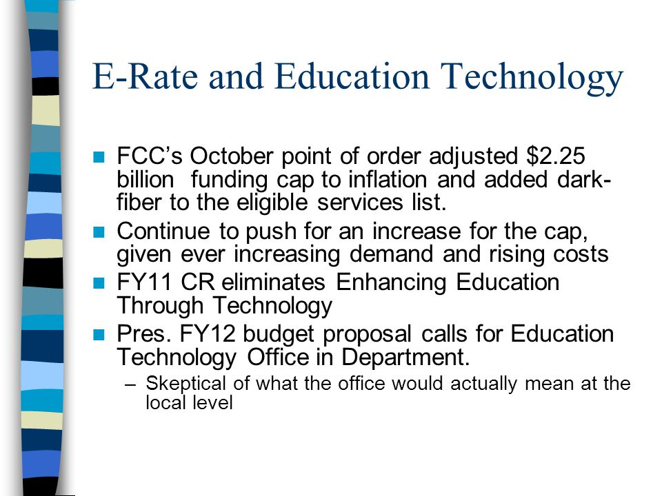 E-Rate and Education Technology FCC's October point of order adjusted $2.25 billion funding cap to inflation and added dark- fiber to the eligible ser