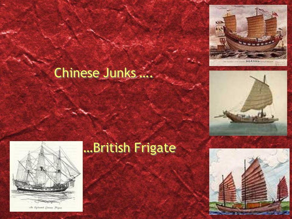 Chinese Junks …. …British Frigate Chinese Junks …. …British Frigate