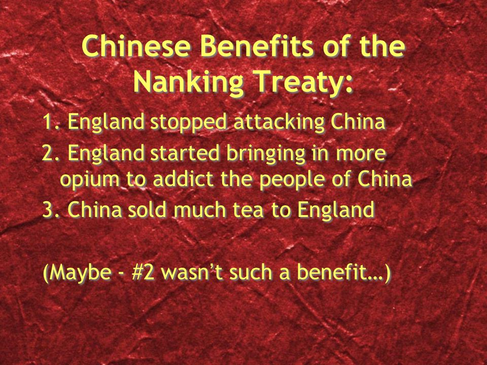 Chinese Benefits of the Nanking Treaty: 1. England stopped attacking China 2.