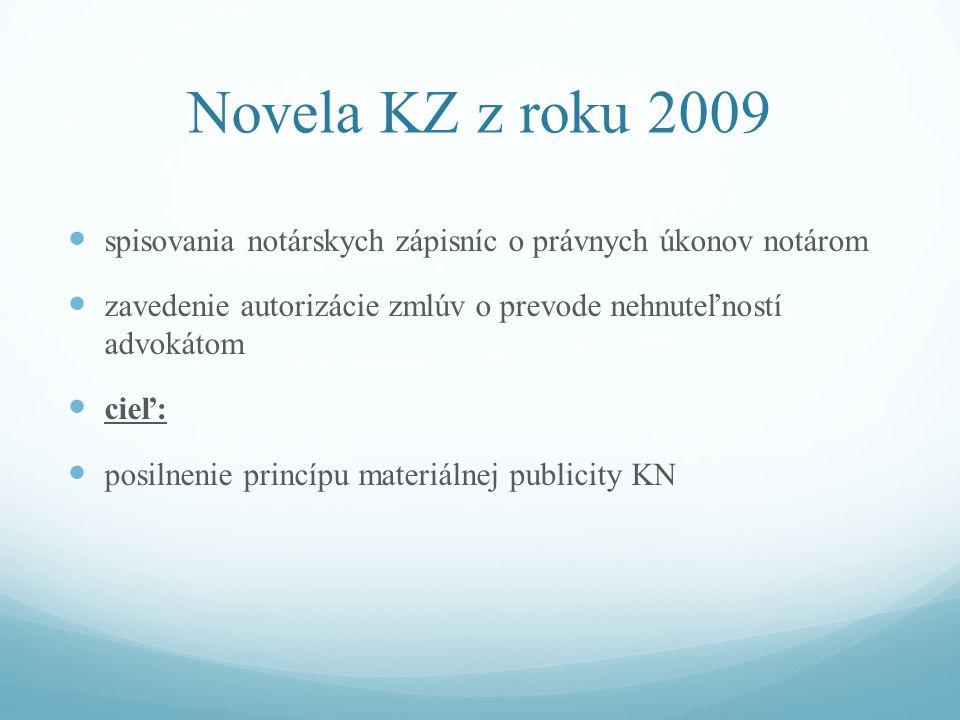 Novela KZ z roku 2009 spisovania notárskych zápisníc o právnych úkonov notárom zavedenie autorizácie zmlúv o prevode nehnuteľností advokátom cieľ: posilnenie princípu materiálnej publicity KN