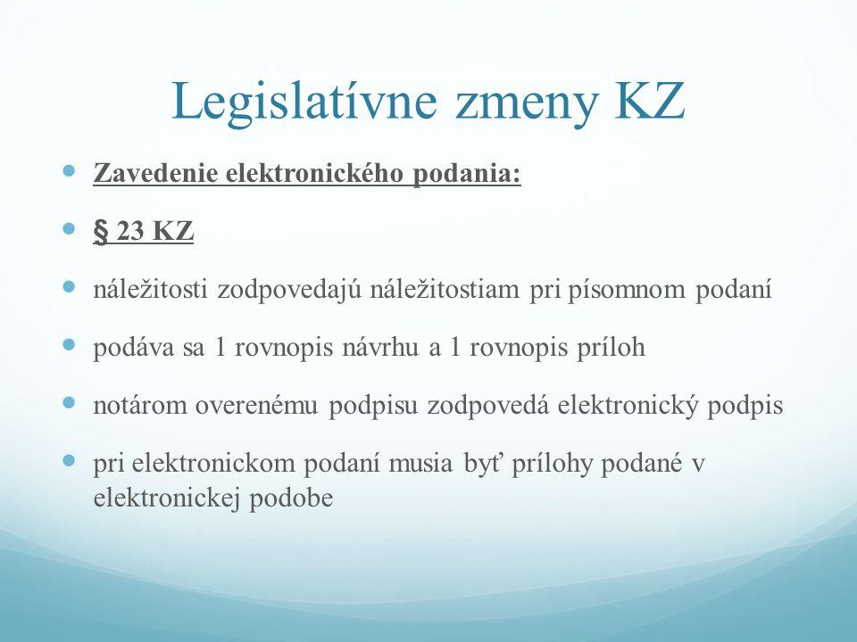Legislatívne zmeny KZ Zavedenie elektronického podania: § 23 KZ náležitosti zodpovedajú náležitostiam pri písomnom podaní podáva sa 1 rovnopis návrhu a 1 rovnopis príloh notárom overenému podpisu zodpovedá elektronický podpis pri elektronickom podaní musia byť prílohy podané v elektronickej podobe