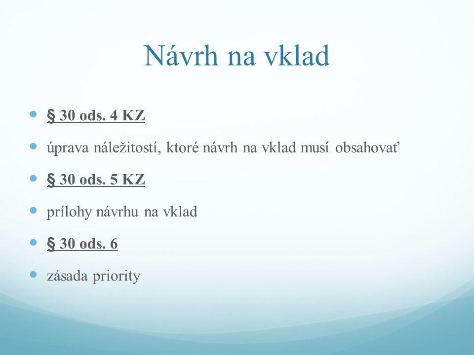 Návrh na vklad § 30 ods. 4 KZ úprava náležitostí, ktoré návrh na vklad musí obsahovať § 30 ods.