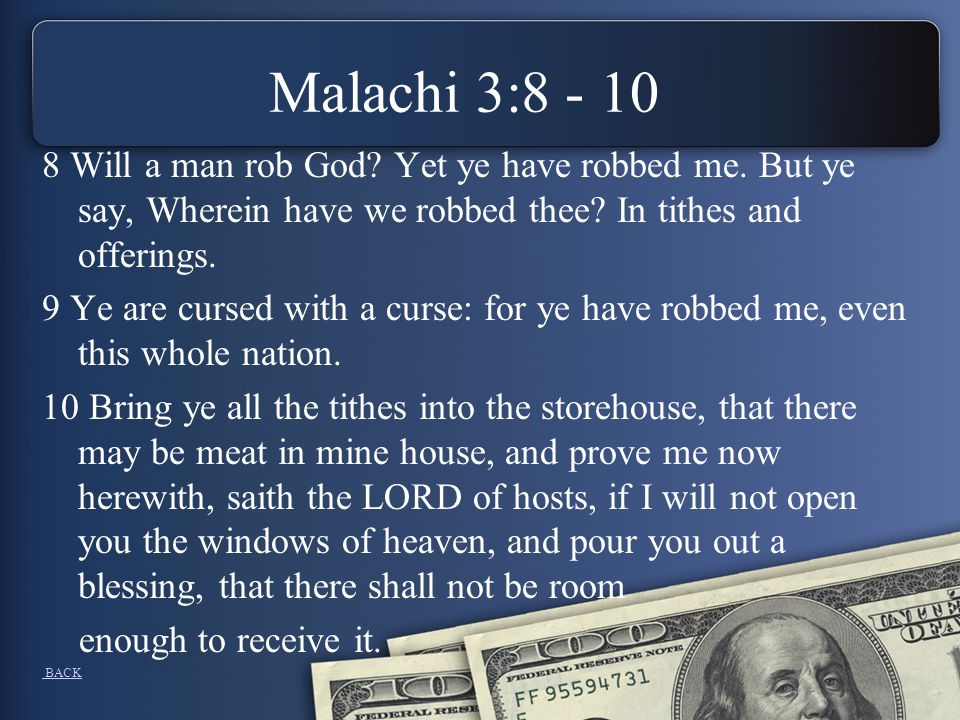 Malachi 3:8 - 10 8 Will a man rob God. Yet ye have robbed me.