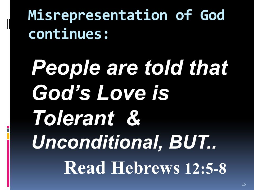 Misrepresentation of God continues: People are told that God's Love is Tolerant & Unconditional, BUT..