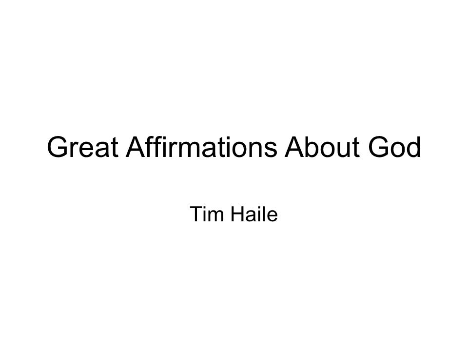 Great Affirmations About God Tim Haile