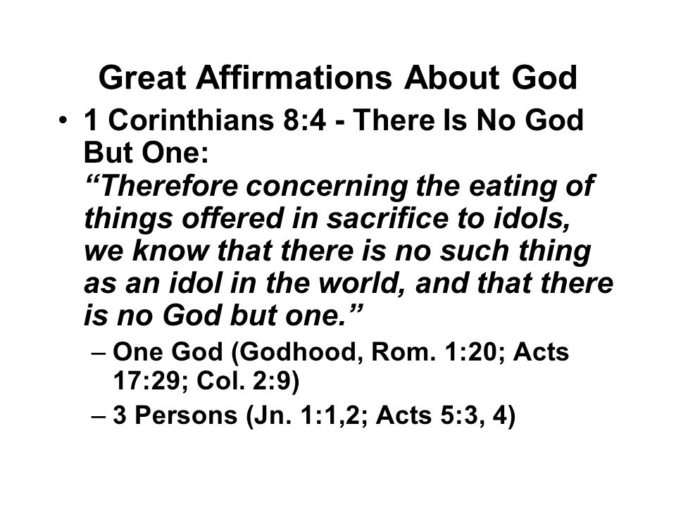 "Great Affirmations About God 1 Corinthians 8:4 - There Is No God But One: ""Therefore concerning the eating of things offered in sacrifice to idols, we"