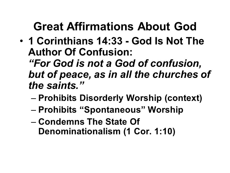 "Great Affirmations About God 1 Corinthians 14:33 - God Is Not The Author Of Confusion: ""For God is not a God of confusion, but of peace, as in all the"