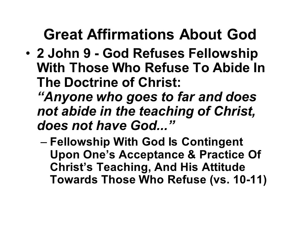 "Great Affirmations About God 2 John 9 - God Refuses Fellowship With Those Who Refuse To Abide In The Doctrine of Christ: ""Anyone who goes to far and d"