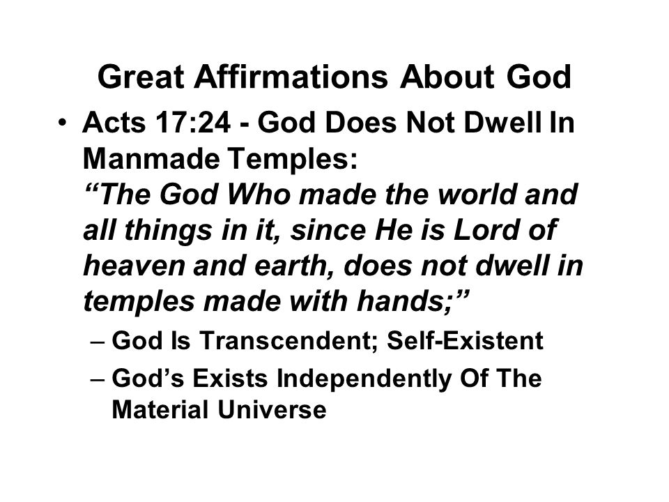 "Great Affirmations About God Acts 17:24 - God Does Not Dwell In Manmade Temples: ""The God Who made the world and all things in it, since He is Lord of"