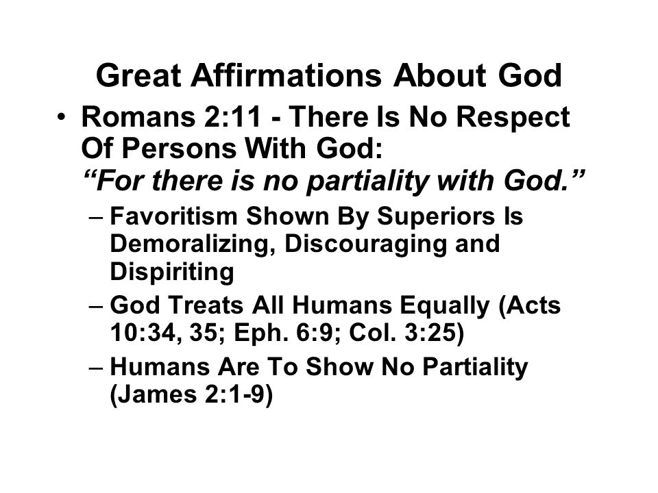 "Great Affirmations About God Romans 2:11 - There Is No Respect Of Persons With God: ""For there is no partiality with God."" –Favoritism Shown By Superi"