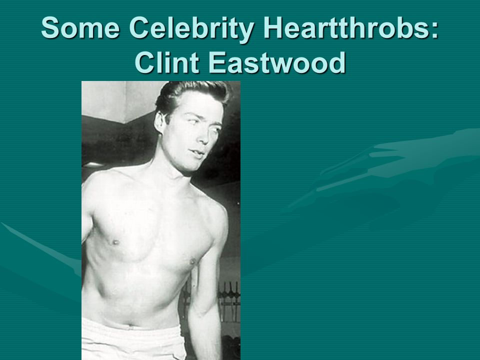 Some Celebrity Heartthrobs: Clint Eastwood