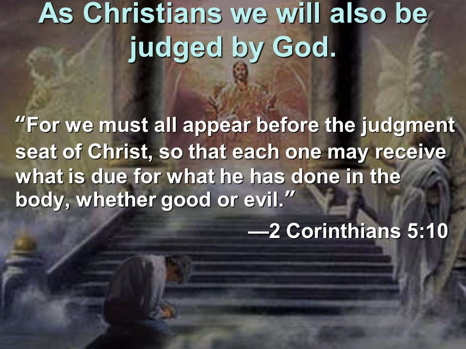As Christians we will also be judged by God.