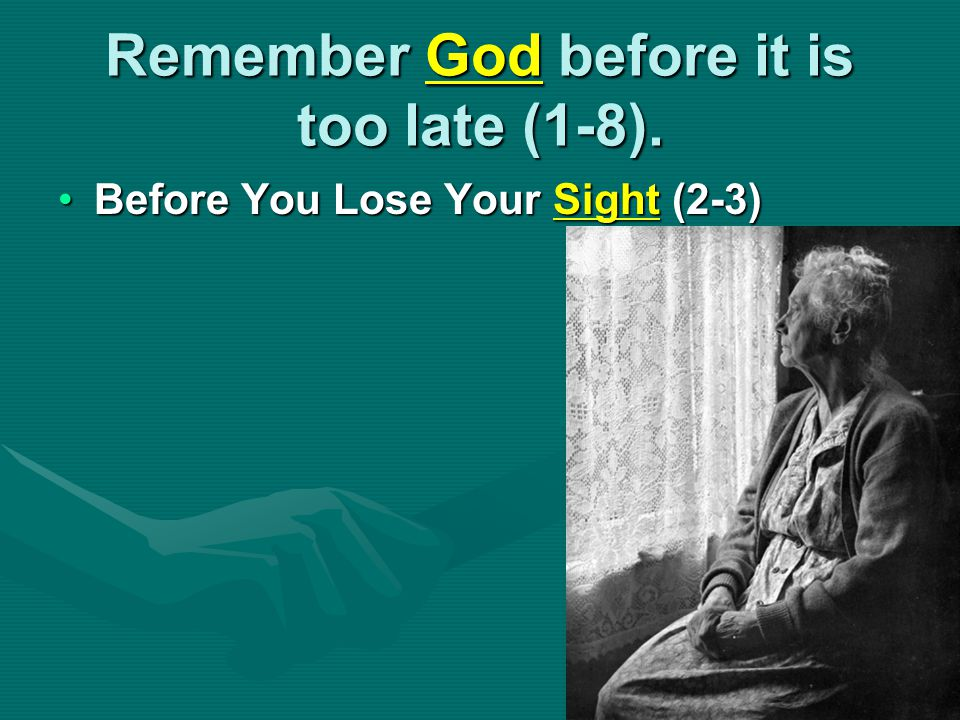 Remember God before it is too late (1-8). Before You Lose Your Sight (2-3)Before You Lose Your Sight (2-3)