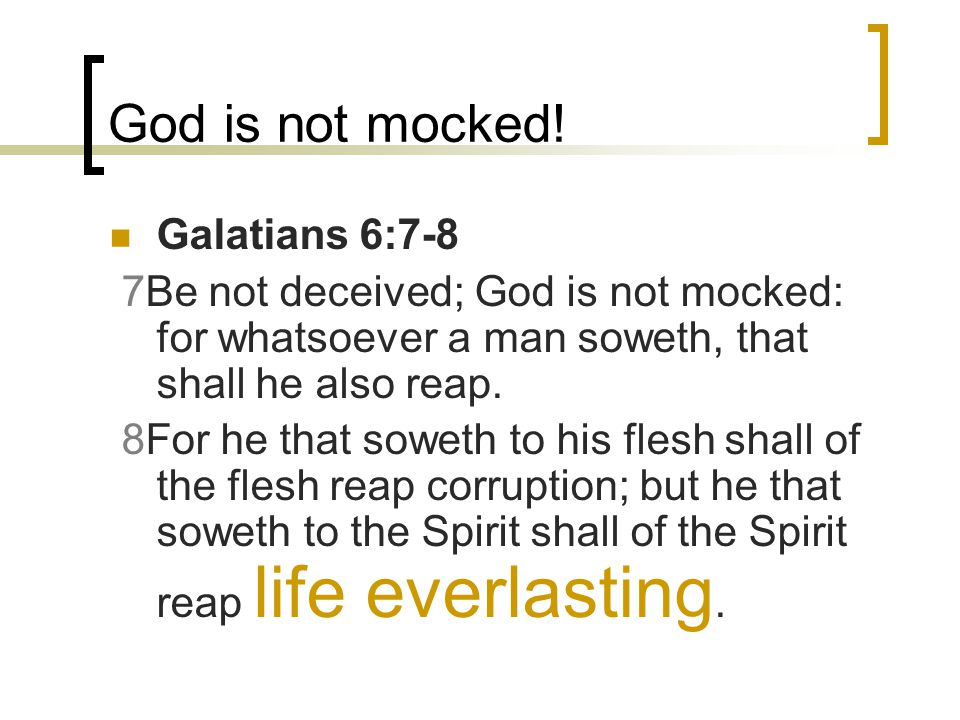 God is not mocked.