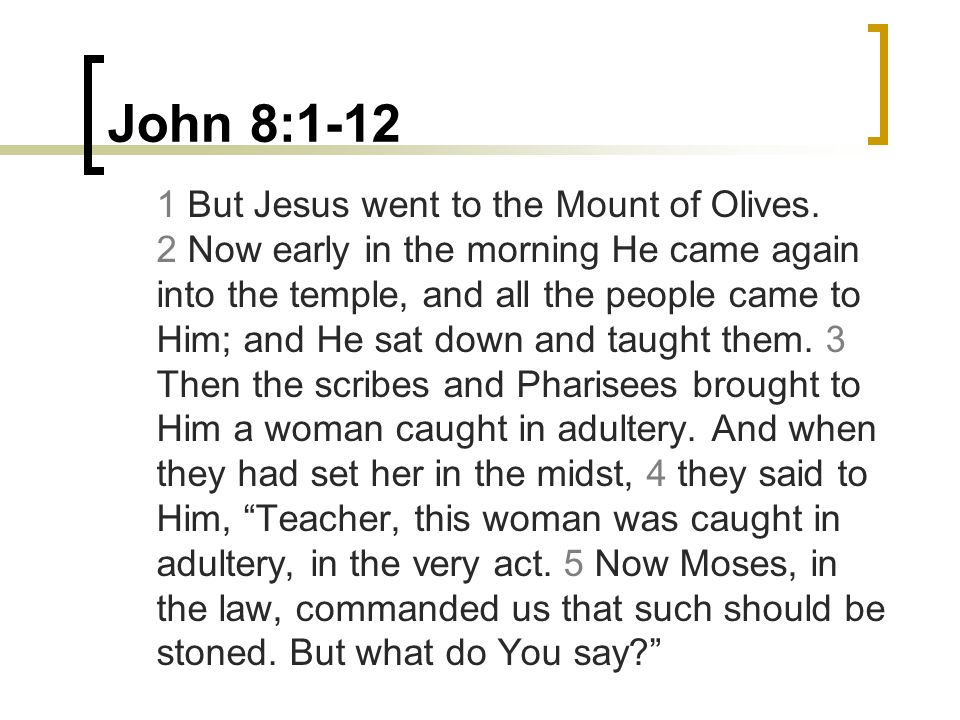 John 8:1-12 1 But Jesus went to the Mount of Olives.