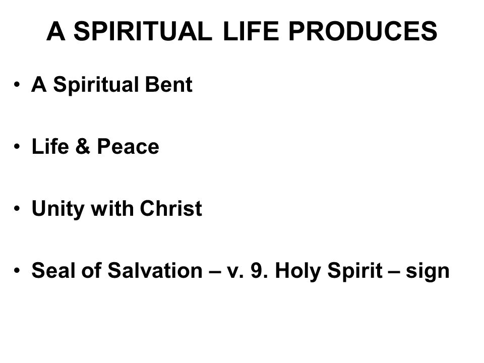 A SPIRITUAL LIFE PRODUCES A Spiritual Bent Life & Peace Unity with Christ Seal of Salvation – v. 9. Holy Spirit – sign