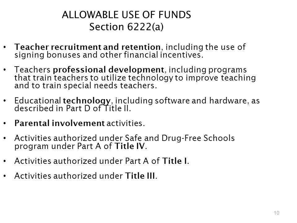 10 ALLOWABLE USE OF FUNDS Section 6222(a) Teacher recruitment and retention, including the use of signing bonuses and other financial incentives.