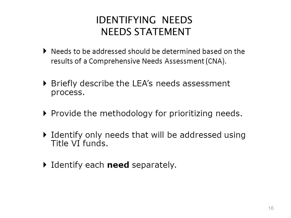IDENTIFYING NEEDS NEEDS STATEMENT  Needs to be addressed should be determined based on the results of a Comprehensive Needs Assessment (CNA).