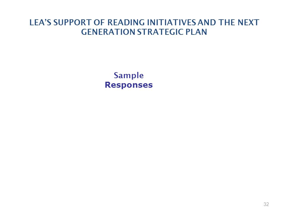32 LEA'S SUPPORT OF READING INITIATIVES AND THE NEXT GENERATION STRATEGIC PLAN Sample Responses