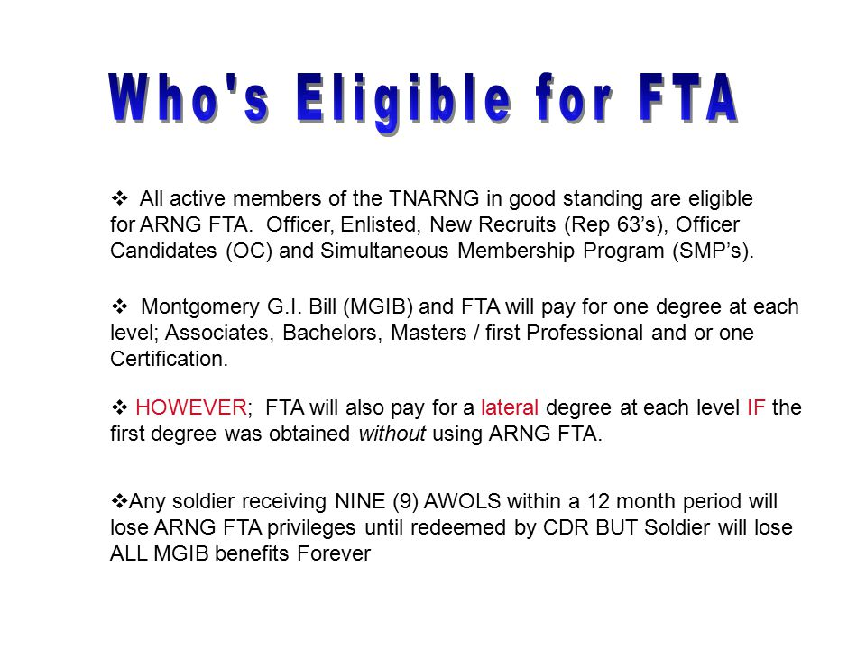  All active members of the TNARNG in good standing are eligible for ARNG FTA. Officer, Enlisted, New Recruits (Rep 63's), Officer Candidates (OC) and