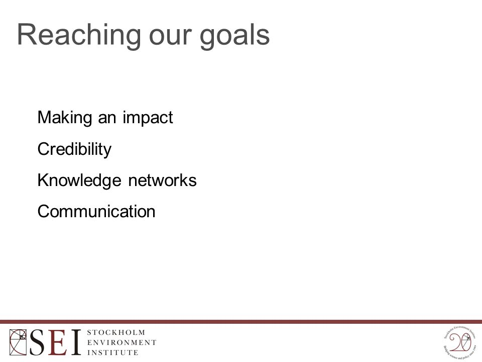 Reaching our goals Making an impact Credibility Knowledge networks Communication