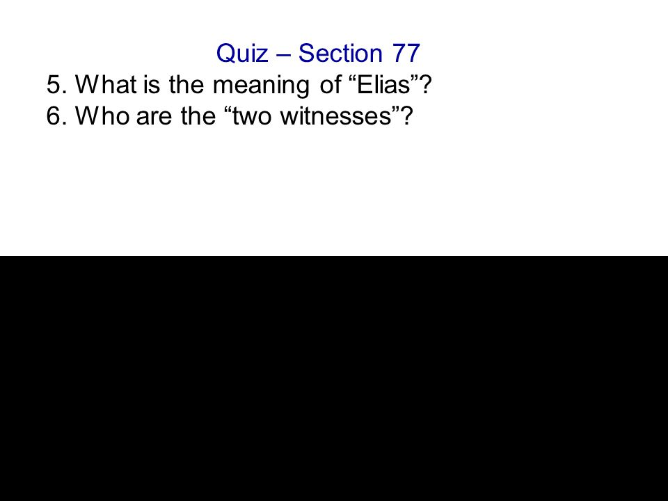 Quiz – Section 77 5. What is the meaning of Elias 6. Who are the two witnesses