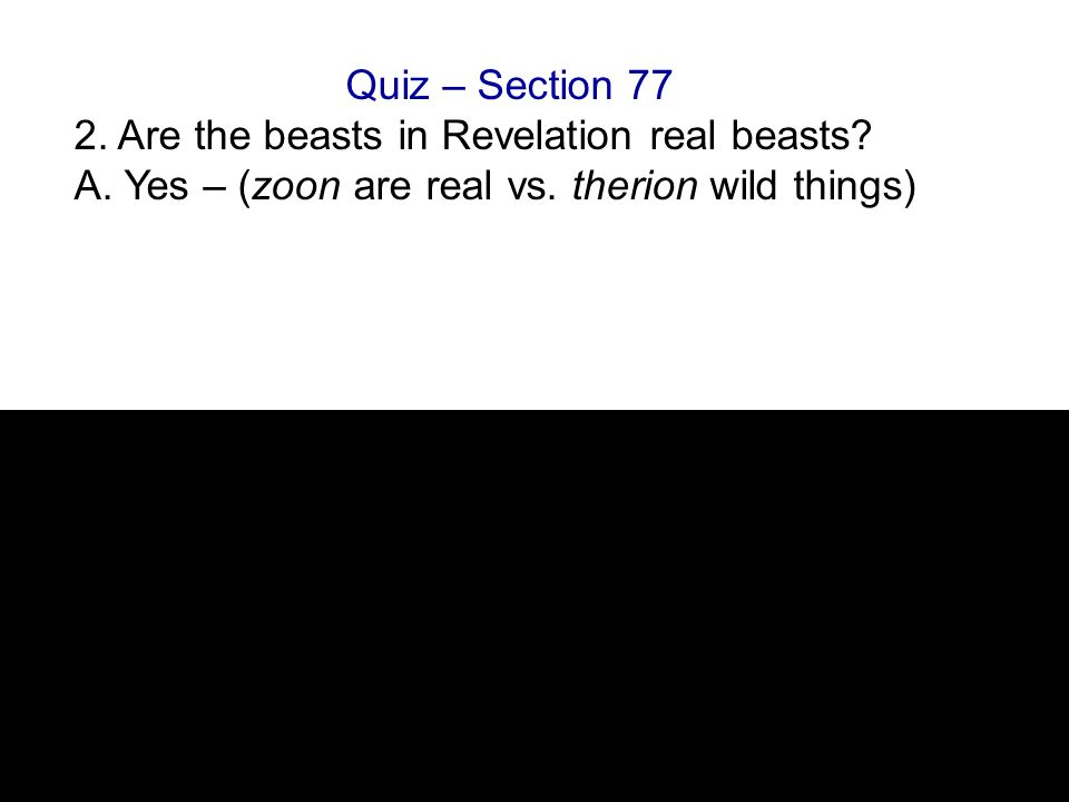 Quiz – Section 77 2. Are the beasts in Revelation real beasts.