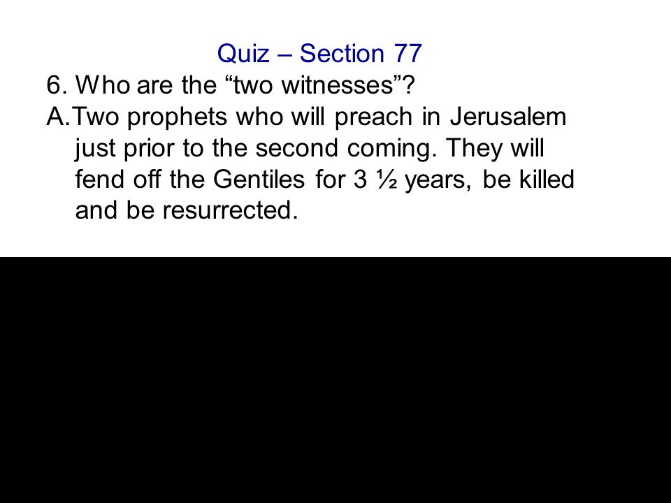 Quiz – Section 77 6. Who are the two witnesses .