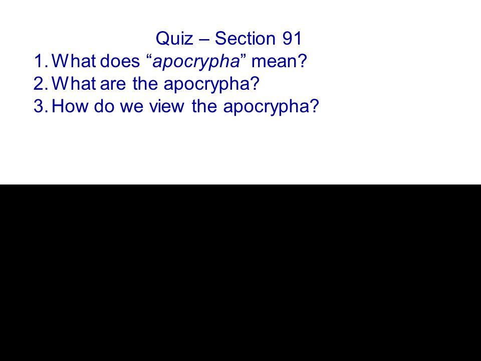 Quiz – Section 91 1.What does apocrypha mean. 2.What are the apocrypha.