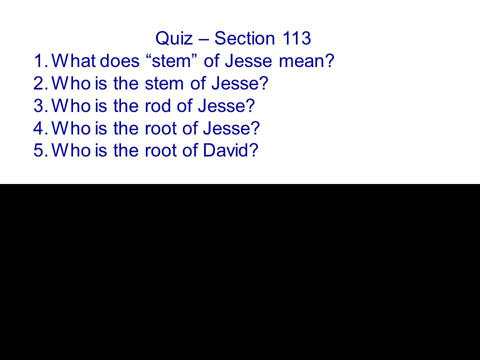 Quiz – Section 113 1.What does stem of Jesse mean.