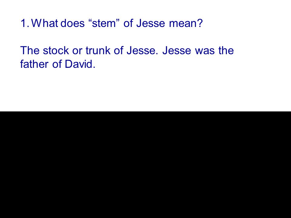 1.What does stem of Jesse mean The stock or trunk of Jesse. Jesse was the father of David.
