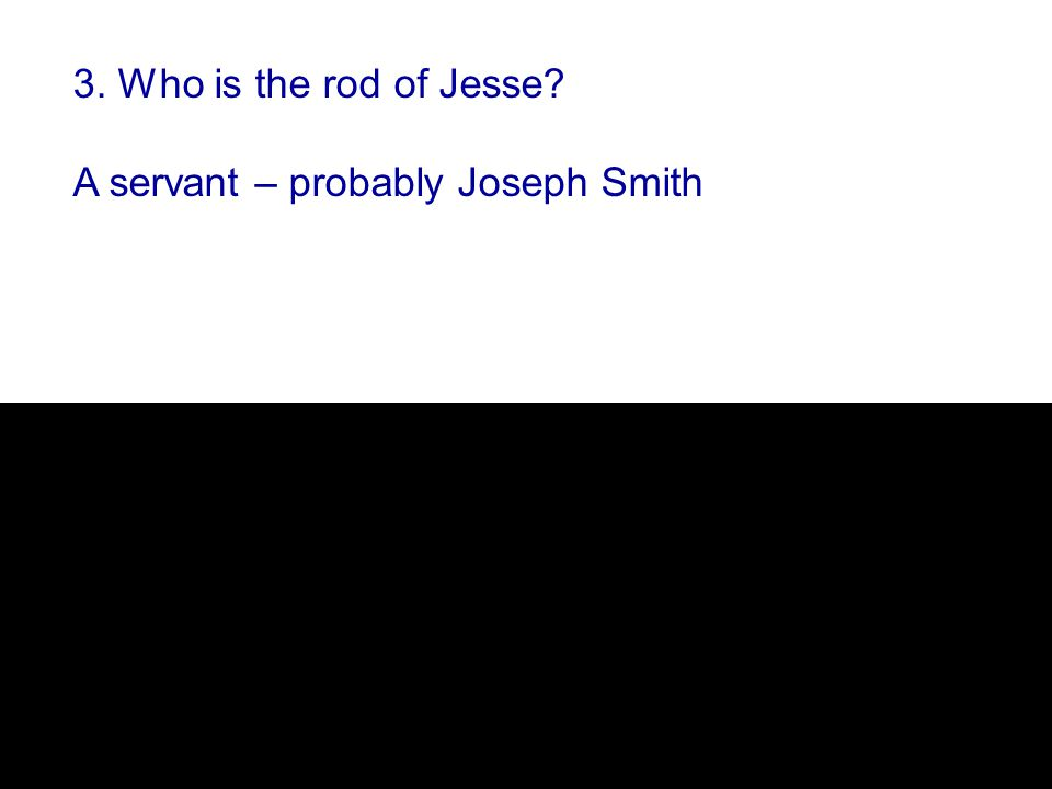 3. Who is the rod of Jesse A servant – probably Joseph Smith