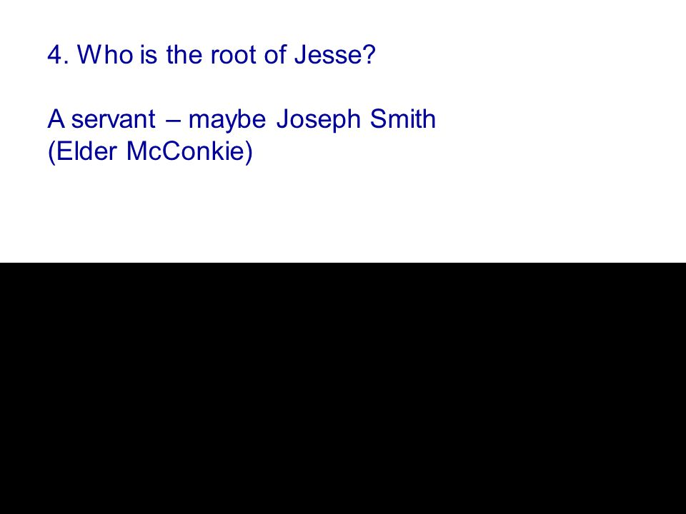 4. Who is the root of Jesse A servant – maybe Joseph Smith (Elder McConkie)