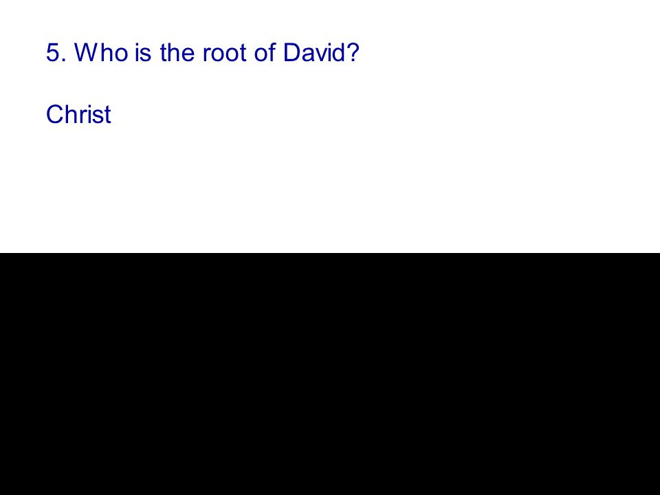 5. Who is the root of David Christ