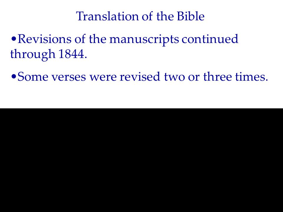 Translation of the Bible Parts were published in church periodicals: The Book of Moses Matthew 24 Joseph Smith's Bible remained with Emma Smith