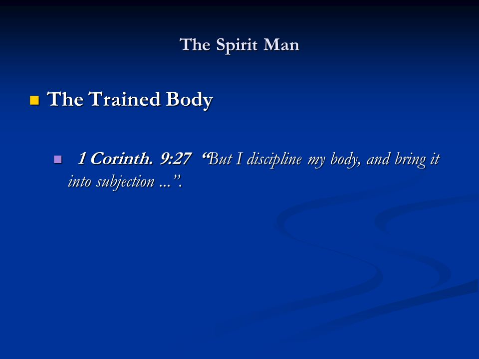 The Spirit Man The Trained Body The Trained Body 1 Corinth.