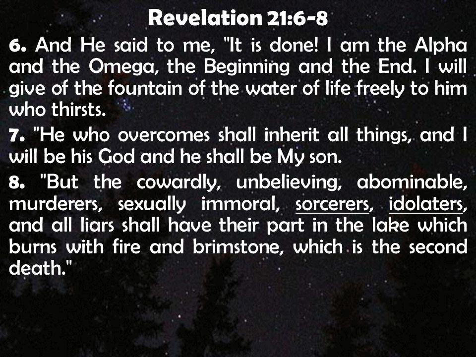 Revelation 21:6-8 6. And He said to me,