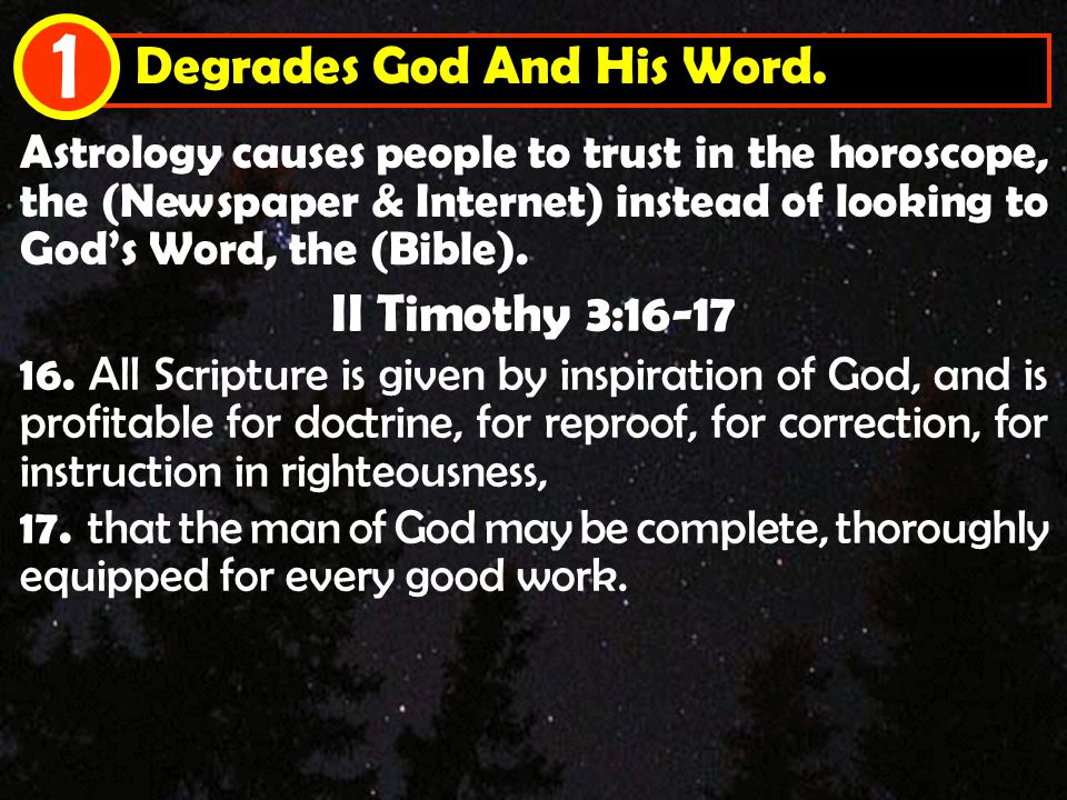Degrades God And His Word. 1 Astrology causes people to trust in the horoscope, the (Newspaper & Internet) instead of looking to God's Word, the (Bibl