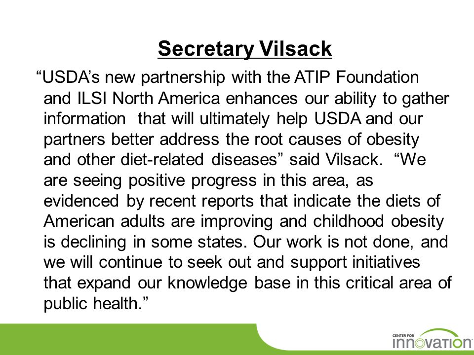 Secretary Vilsack USDA's new partnership with the ATIP Foundation and ILSI North America enhances our ability to gather information that will ultimately help USDA and our partners better address the root causes of obesity and other diet-related diseases said Vilsack.