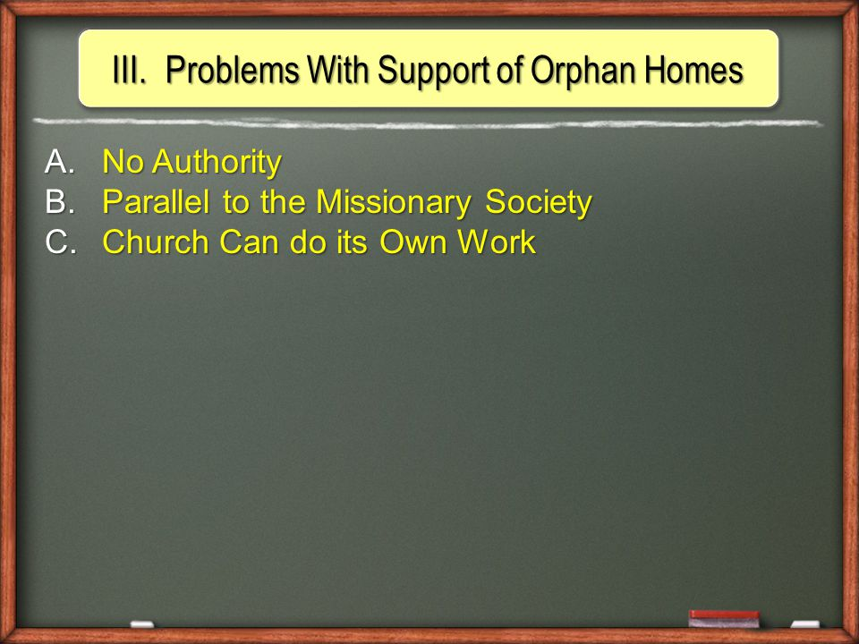 III.Problems With Support of Orphan Homes A. No Authority B.