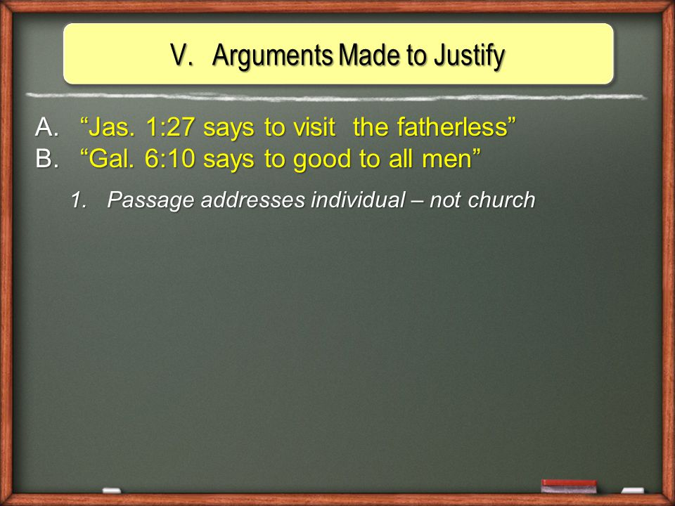 V.Arguments Made to Justify A. Jas. 1:27 says to visit the fatherless B.