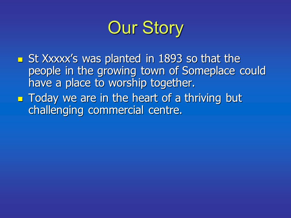 Our Story St Xxxxx's was planted in 1893 so that the people in the growing town of Someplace could have a place to worship together.