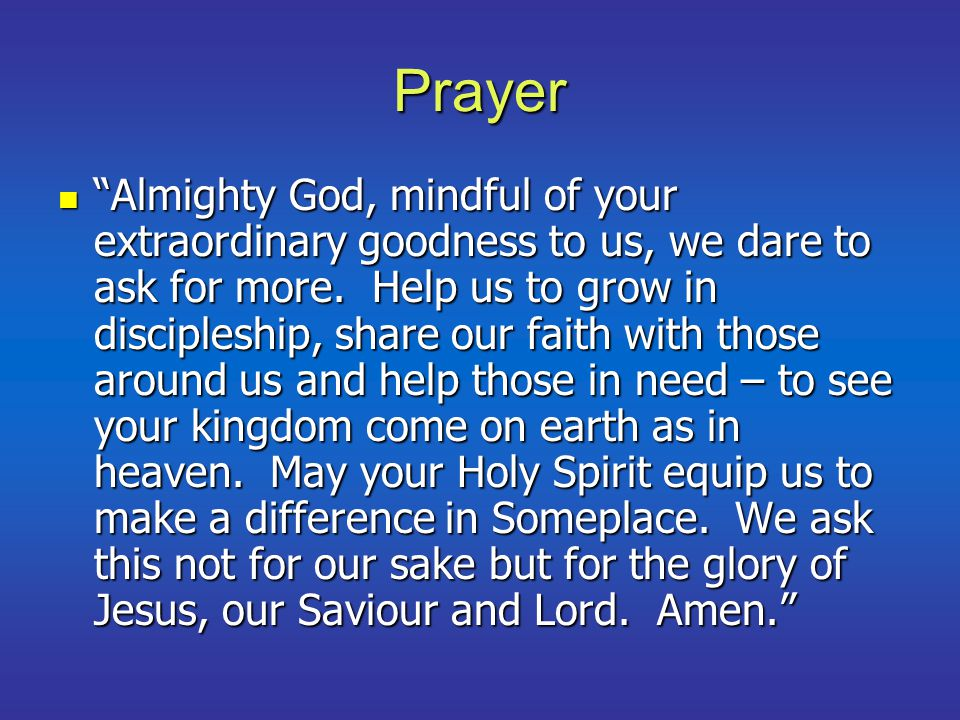 Prayer Almighty God, mindful of your extraordinary goodness to us, we dare to ask for more.