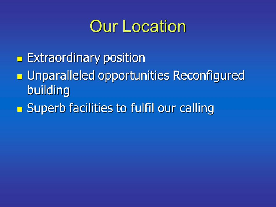 Our Location Extraordinary position Extraordinary position Unparalleled opportunities Reconfigured building Unparalleled opportunities Reconfigured bu