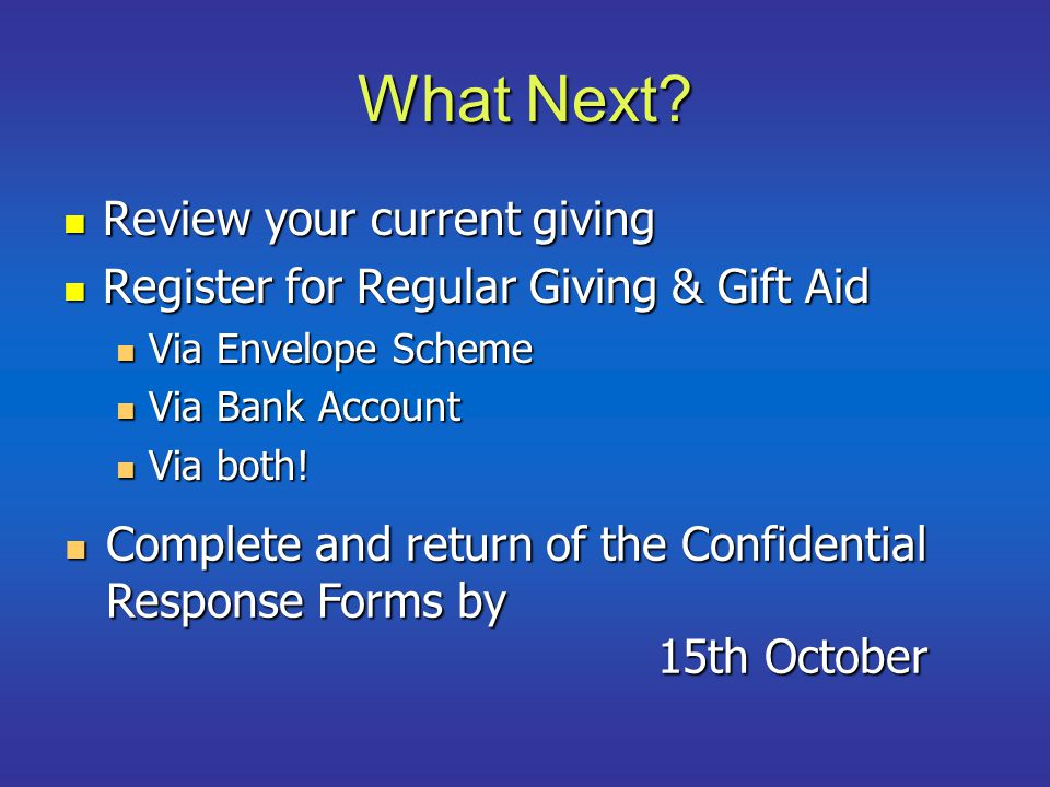 What Next? Review your current giving Review your current giving Register for Regular Giving & Gift Aid Register for Regular Giving & Gift Aid Via Env