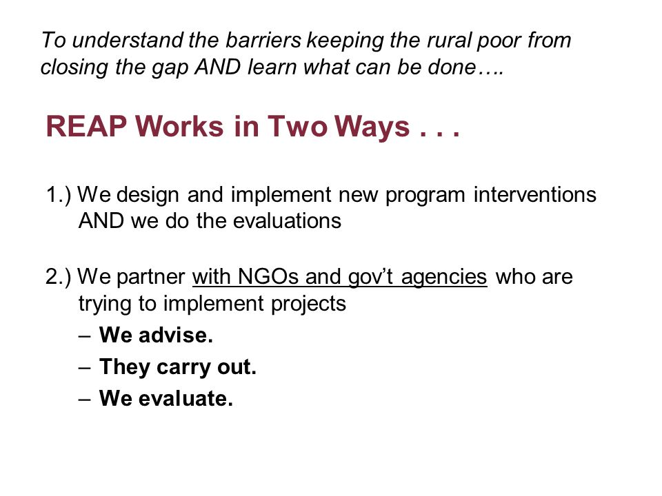 To understand the barriers keeping the rural poor from closing the gap AND learn what can be done….