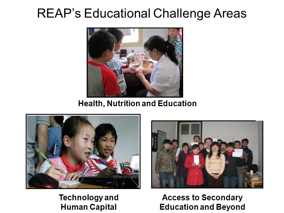 REAP's Educational Challenge Areas Access to Secondary Education and Beyond Technology and Human Capital Health, Nutrition and Education