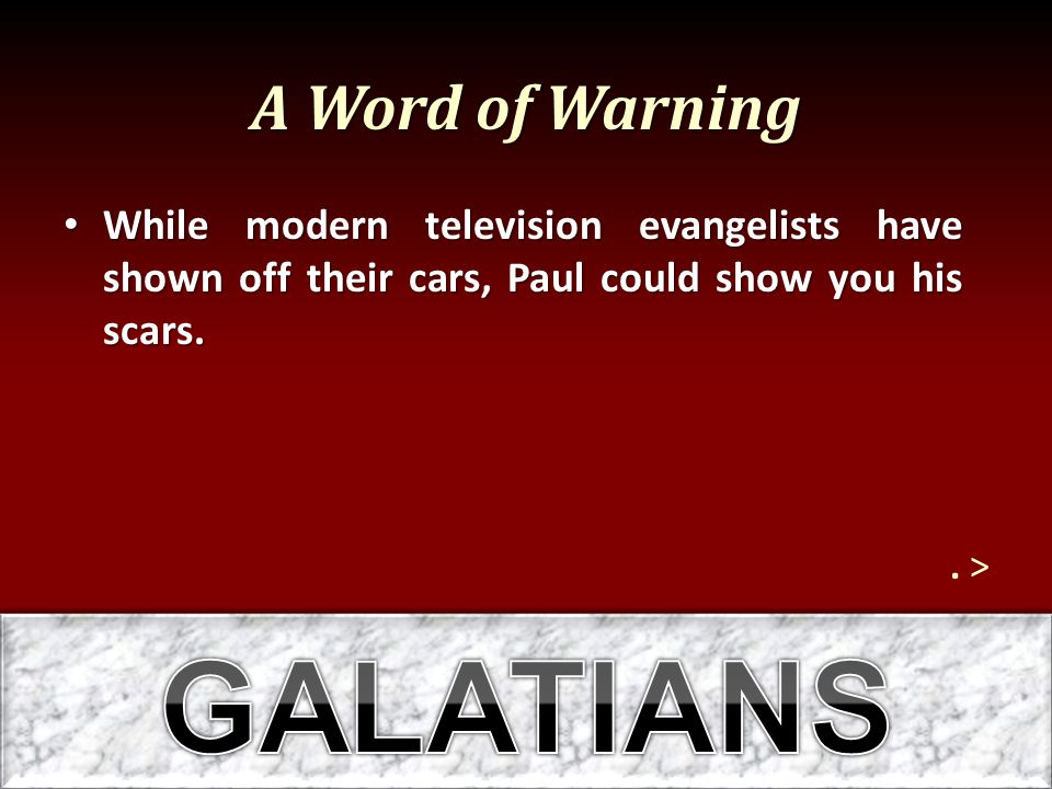 A Word of Warning While modern television evangelists have shown off their cars, Paul could show you his scars. While modern television evangelists ha