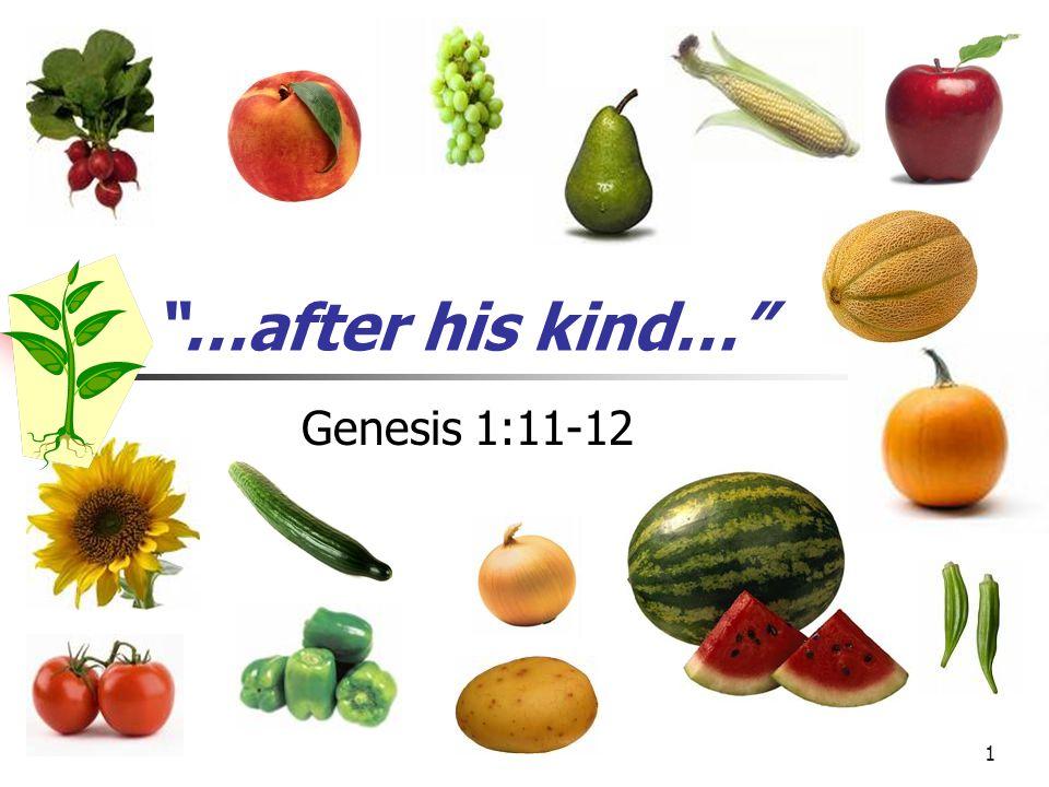 1 …after his kind… Genesis 1:11-12
