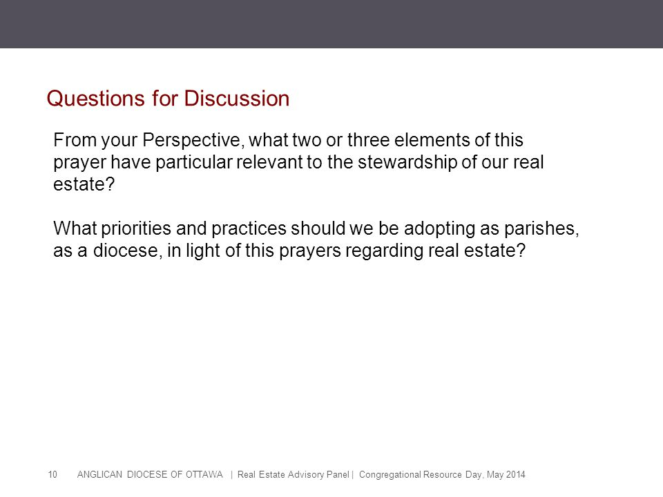 ANGLICAN DIOCESE OF OTTAWA | Real Estate Advisory Panel | Congregational Resource Day, May 2014 10 Questions for Discussion From your Perspective, wha